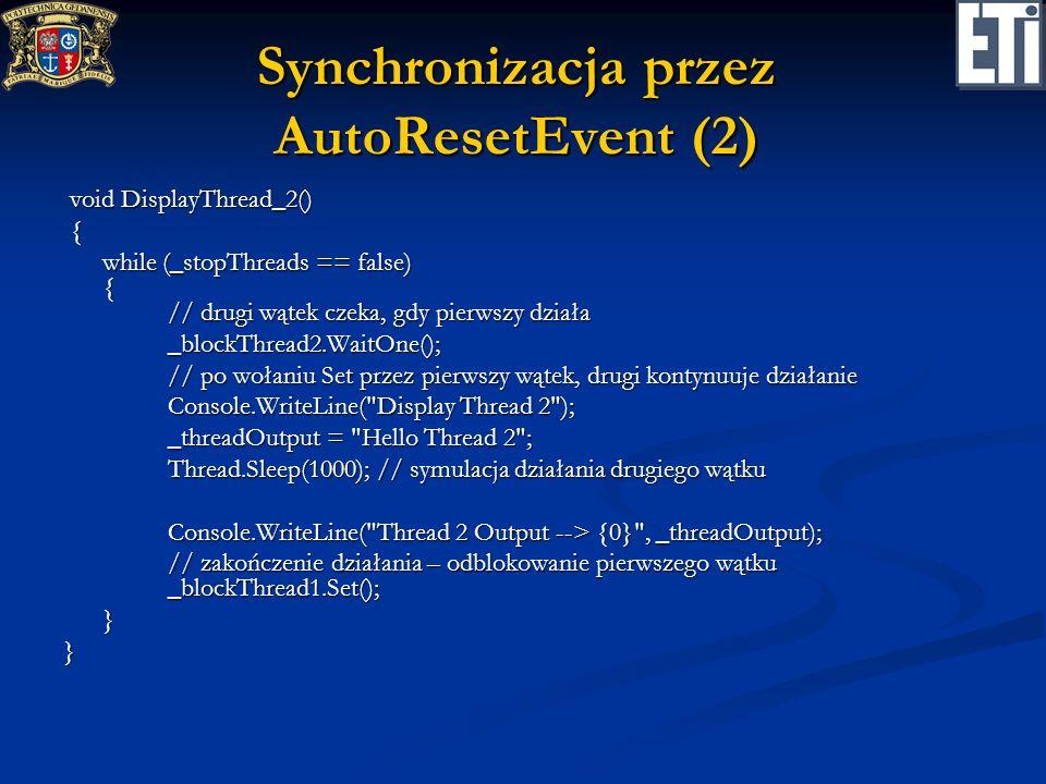 Synchronizacja przez AutoResetEvent (2) void DisplayThread_2() void DisplayThread_2() { while (_stopThreads == false) { // drugi wątek czeka, gdy pier