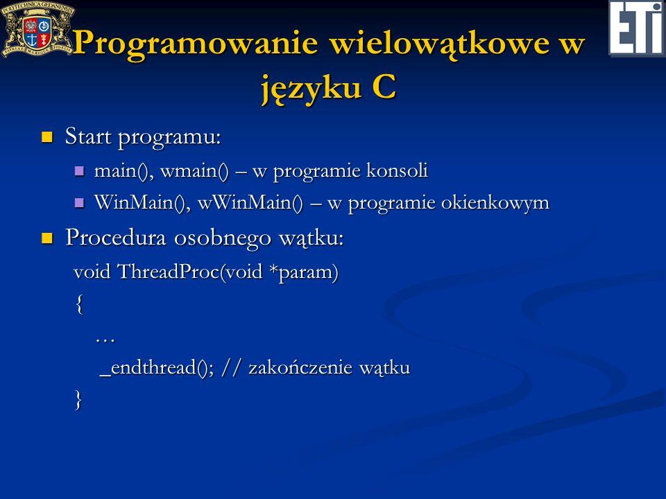 Programowanie wielowątkowe w języku C Start programu: Start programu: main(), wmain() – w programie konsoli main(), wmain() – w programie konsoli WinM