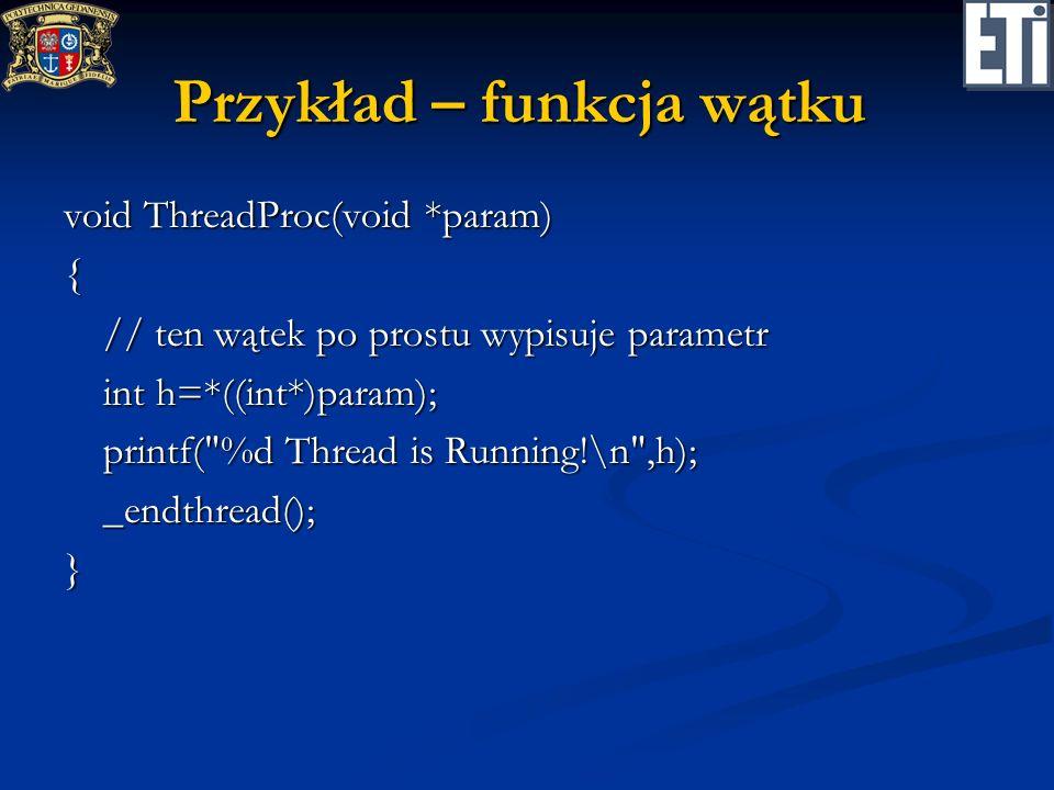 Przykład – funkcja wątku void ThreadProc(void *param) { // ten wątek po prostu wypisuje parametr // ten wątek po prostu wypisuje parametr int h=*((int