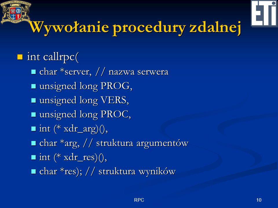 10RPC Wywołanie procedury zdalnej int callrpc( int callrpc( char *server, // nazwa serwera char *server, // nazwa serwera unsigned long PROG, unsigned