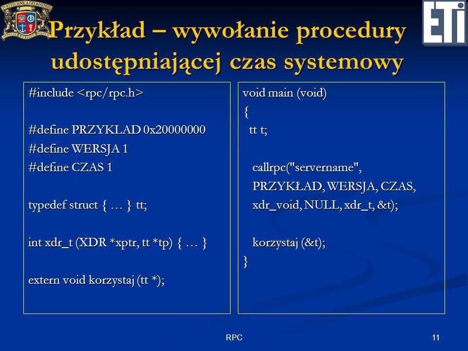 11RPC Przykład – wywołanie procedury udostępniającej czas systemowy #include #include #define PRZYKLAD 0x20000000 #define WERSJA 1 #define CZAS 1 type