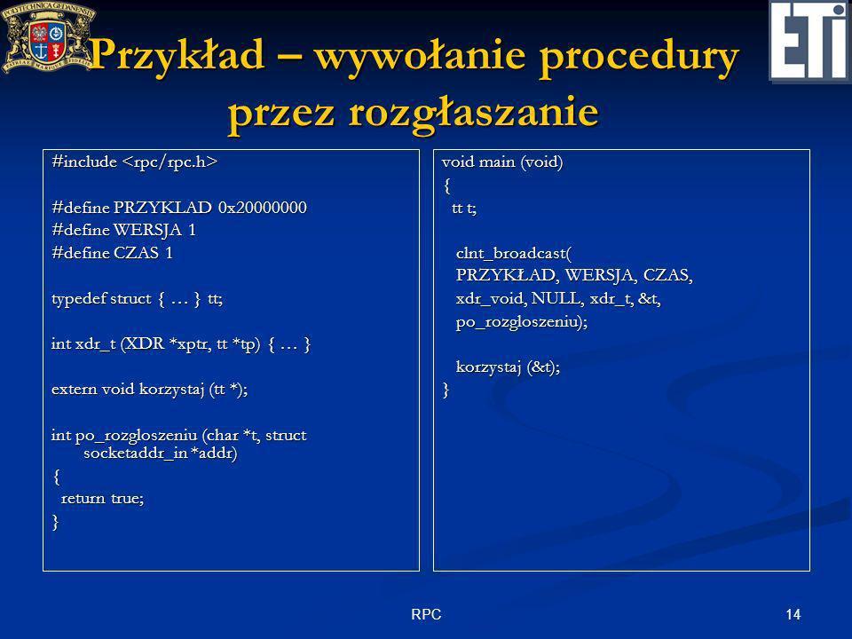 14RPC Przykład – wywołanie procedury przez rozgłaszanie #include #include #define PRZYKLAD 0x20000000 #define WERSJA 1 #define CZAS 1 typedef struct {