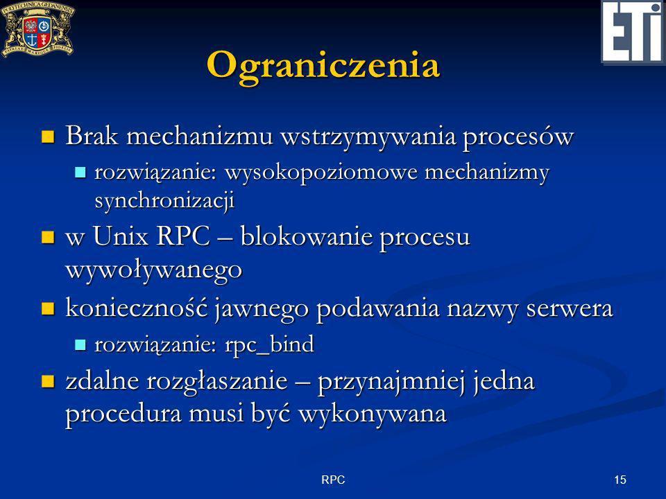 15RPC Ograniczenia Brak mechanizmu wstrzymywania procesów Brak mechanizmu wstrzymywania procesów rozwiązanie: wysokopoziomowe mechanizmy synchronizacj