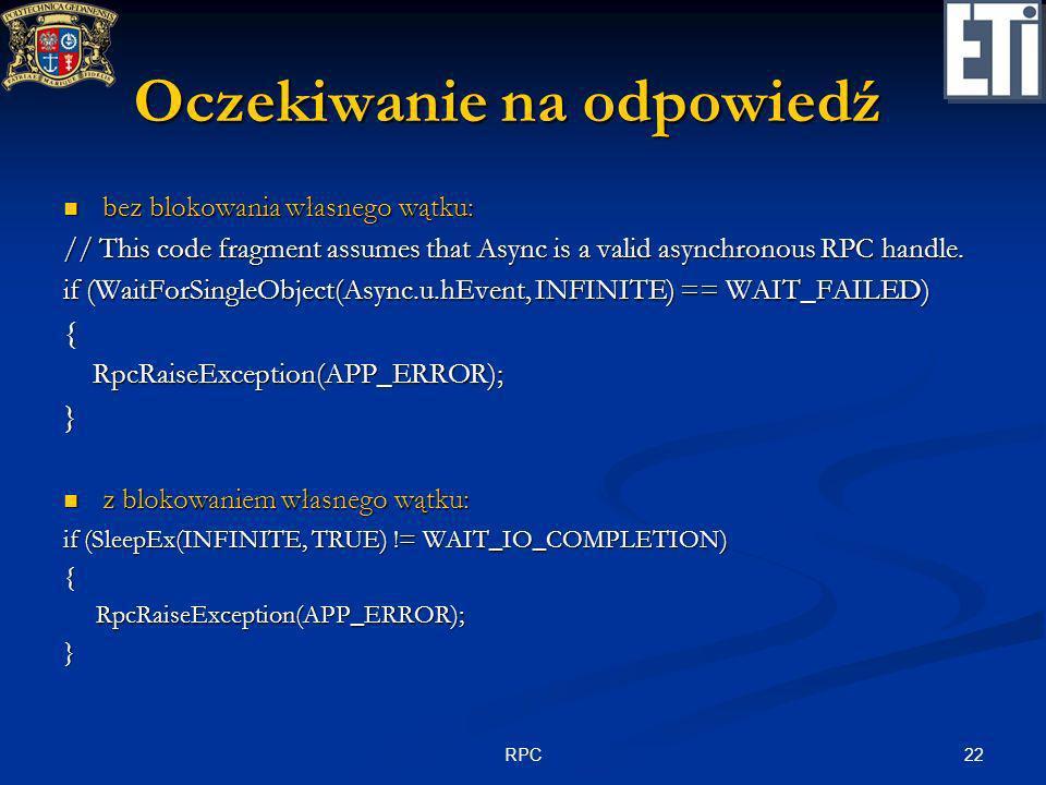 22RPC Oczekiwanie na odpowiedź bez blokowania własnego wątku: bez blokowania własnego wątku: // This code fragment assumes that Async is a valid async