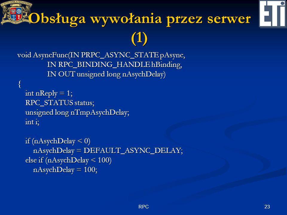 23RPC Obsługa wywołania przez serwer (1) void AsyncFunc(IN PRPC_ASYNC_STATE pAsync, IN RPC_BINDING_HANDLE hBinding, IN RPC_BINDING_HANDLE hBinding, IN