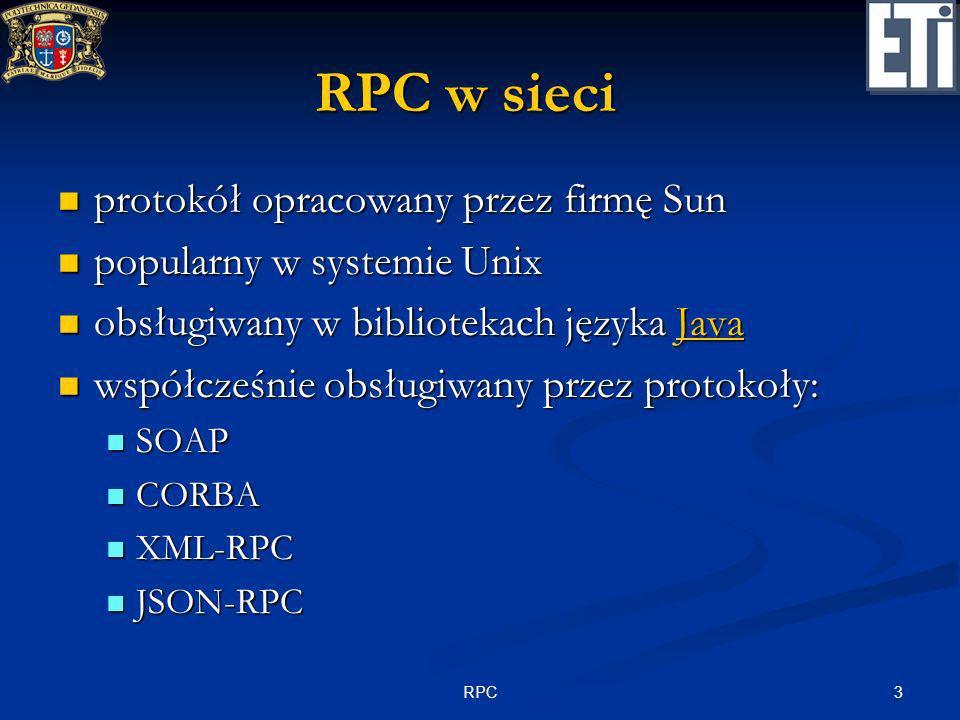 14RPC Przykład – wywołanie procedury przez rozgłaszanie #include #include #define PRZYKLAD 0x20000000 #define WERSJA 1 #define CZAS 1 typedef struct { … } tt; int xdr_t (XDR *xptr, tt *tp) { … } extern void korzystaj (tt *); int po_rozgloszeniu (char *t, struct socketaddr_in *addr) { return true; return true;} void main (void) { tt t; clnt_broadcast( PRZYKŁAD, WERSJA, CZAS, xdr_void, NULL, xdr_t, &t, po_rozgloszeniu); korzystaj (&t); }