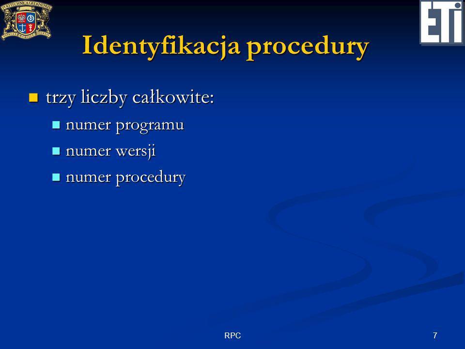8RPC Rejestracja procedury int registerrpc( int registerrpc( unsigned long PROG, unsigned long PROG, unsigned long VERS, unsigned long VERS, unsigned long PROC, unsigned long PROC, char * ( * proc)(), // adres procedury char * ( * proc)(), // adres procedury int (* xdr_arg)(), // adres filtra argumentów int (* xdr_arg)(), // adres filtra argumentów int (* xdr_res)()); // adres filtra wyników int (* xdr_res)()); // adres filtra wyników