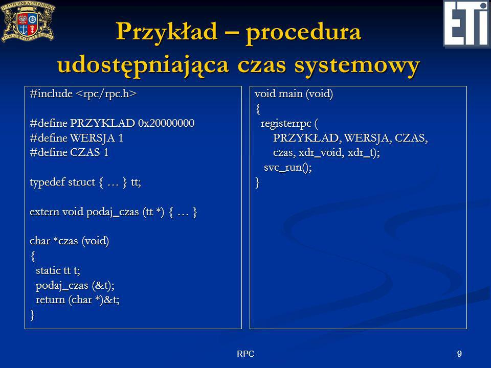 20RPC Wywołanie asynchroniczne (2) // Call an asynchronous RPC routine here RpcTryExcept{ printf( \nCalling the remote procedure AsyncFunc \n ); AsyncFunc(&Async, AsyncRPC_ClientIfHandle, nAsychDelay); }RpcExcept(1){ ulCode = RpcExceptionCode(); printf( AsyncFunc: Run time reported exception 0x%lx = %ld\n , ulCode, ulCode); }RpcEndExcept