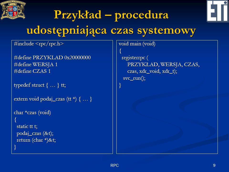 9RPC Przykład – procedura udostępniająca czas systemowy #include #include #define PRZYKLAD 0x20000000 #define WERSJA 1 #define CZAS 1 typedef struct {