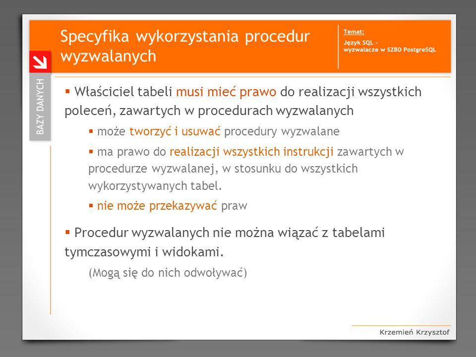 Specyfika wykorzystania procedur wyzwalanych Właściciel tabeli musi mieć prawo do realizacji wszystkich poleceń, zawartych w procedurach wyzwalanych m