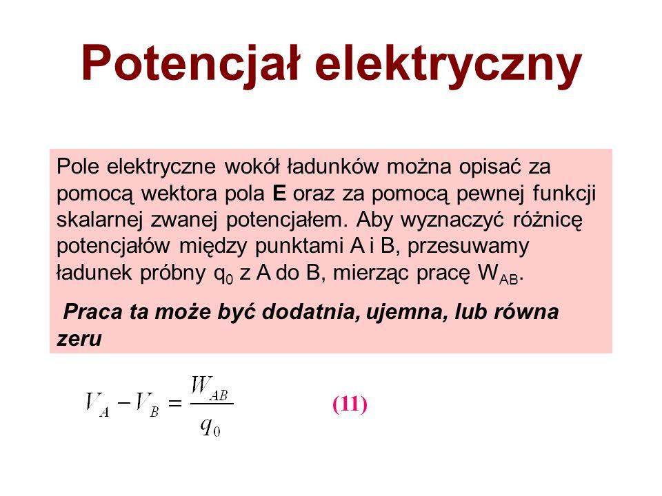 Potencjał elektryczny Pole elektryczne wokół ładunków można opisać za pomocą wektora pola E oraz za pomocą pewnej funkcji skalarnej zwanej potencjałem