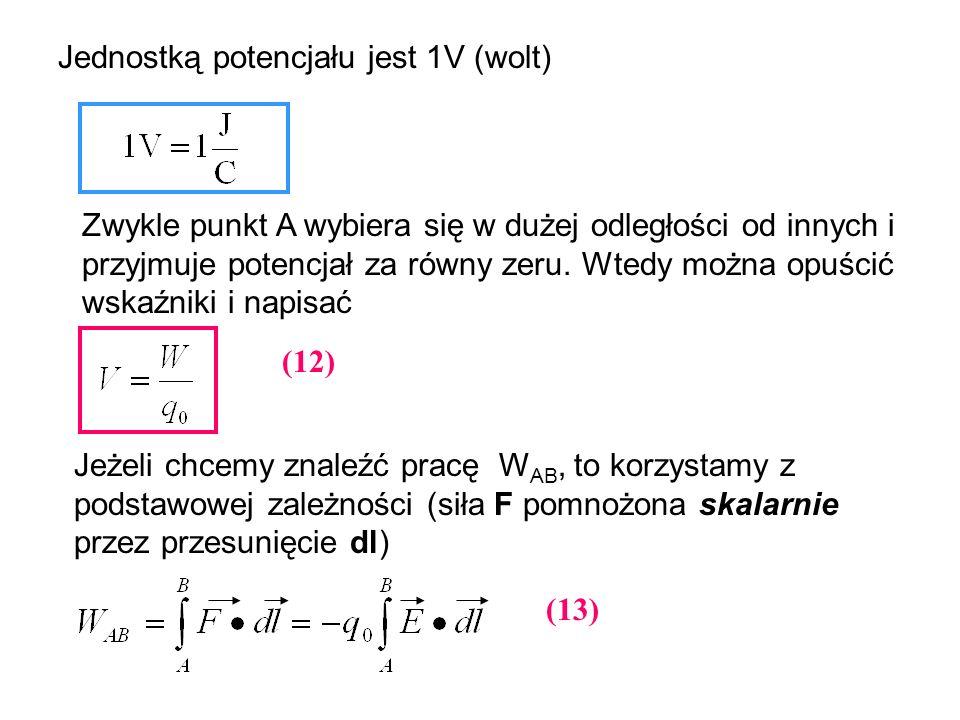Jednostką potencjału jest 1V (wolt) Zwykle punkt A wybiera się w dużej odległości od innych i przyjmuje potencjał za równy zeru. Wtedy można opuścić w
