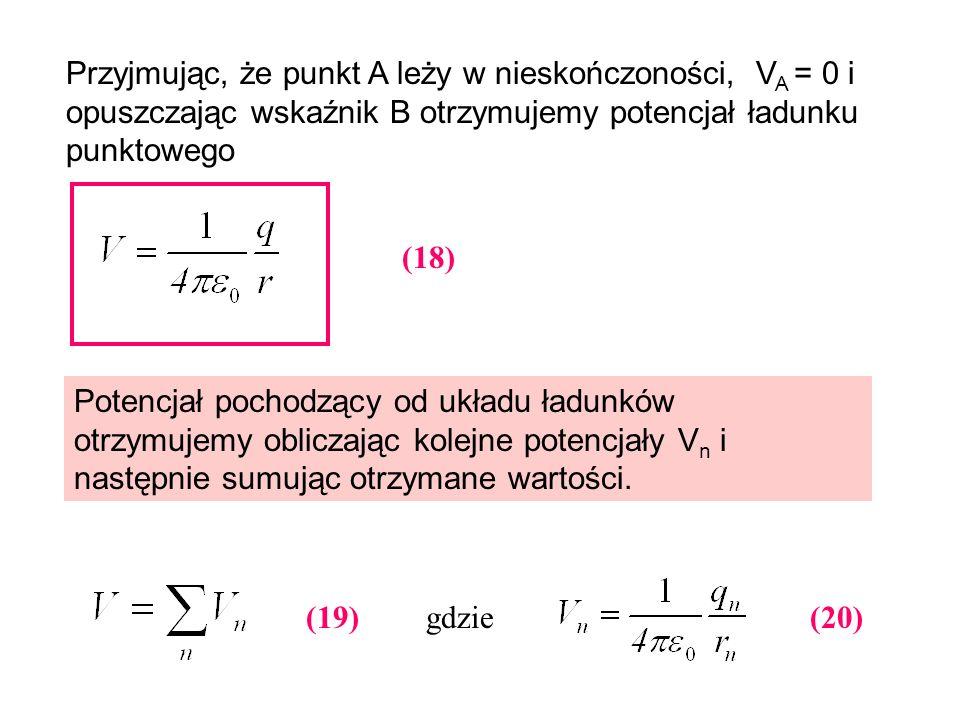Przyjmując, że punkt A leży w nieskończoności, V A = 0 i opuszczając wskaźnik B otrzymujemy potencjał ładunku punktowego (18) Potencjał pochodzący od
