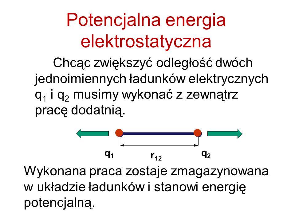 Potencjalna energia elektrostatyczna Chcąc zwiększyć odległość dwóch jednoimiennych ładunków elektrycznych q 1 i q 2 musimy wykonać z zewnątrz pracę d