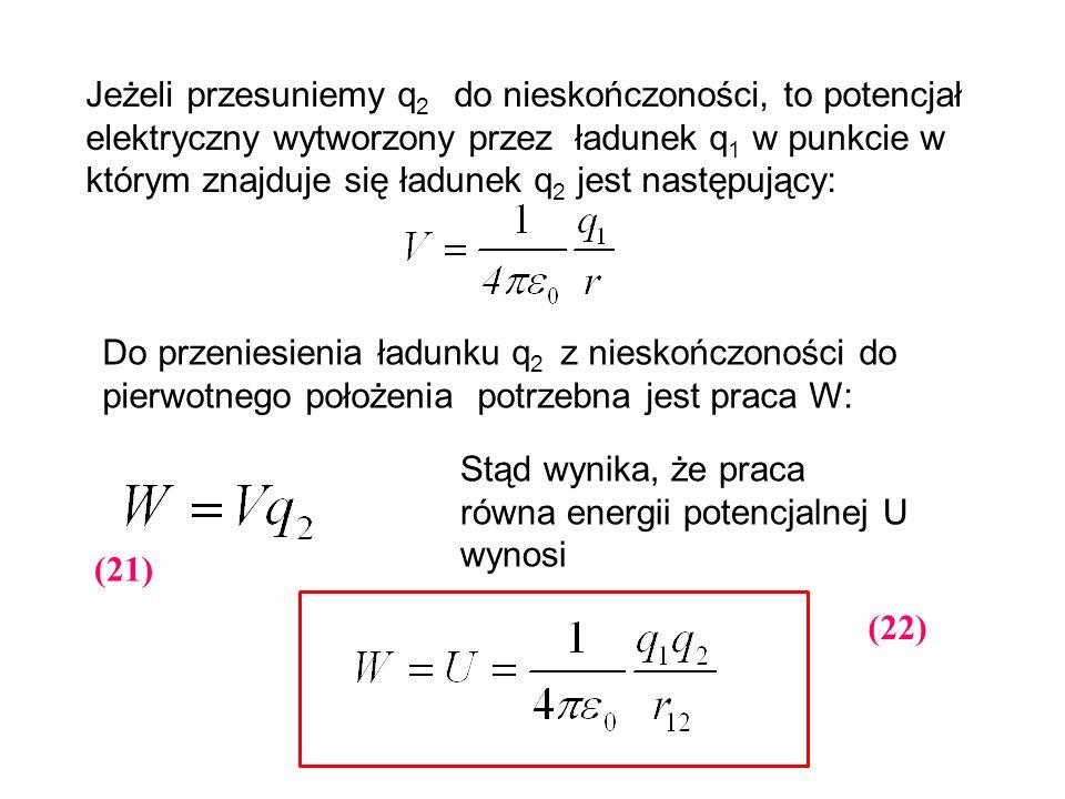 Jeżeli przesuniemy q 2 do nieskończoności, to potencjał elektryczny wytworzony przez ładunek q 1 w punkcie w którym znajduje się ładunek q 2 jest nast