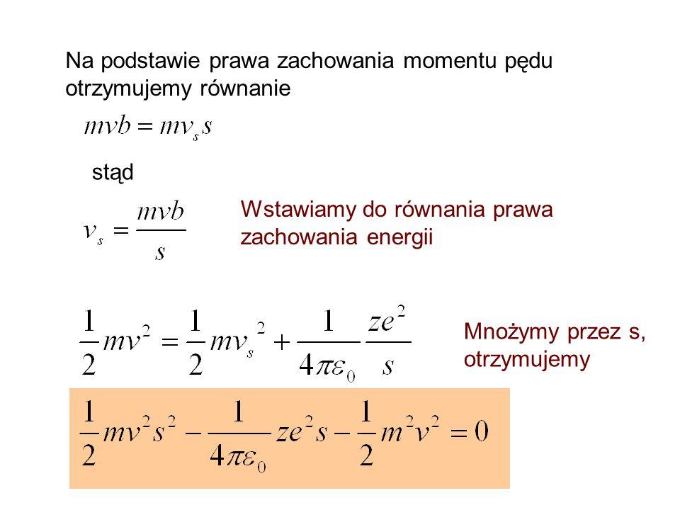 Na podstawie prawa zachowania momentu pędu otrzymujemy równanie stąd Wstawiamy do równania prawa zachowania energii Mnożymy przez s, otrzymujemy