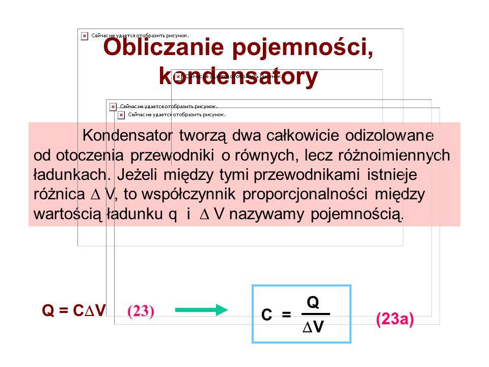 Obliczanie pojemności, kondensatory Kondensator tworzą dwa całkowicie odizolowane od otoczenia przewodniki o równych, lecz różnoimiennych ładunkach. J