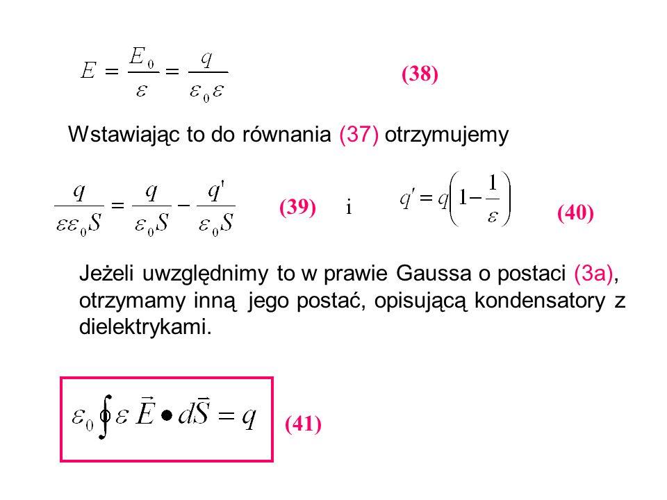 (38) Wstawiając to do równania (37) otrzymujemy (39) i (40) Jeżeli uwzględnimy to w prawie Gaussa o postaci (3a), otrzymamy inną jego postać, opisując