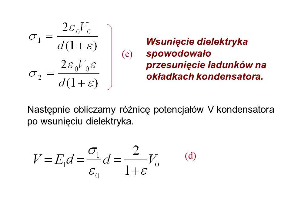 Następnie obliczamy różnicę potencjałów V kondensatora po wsunięciu dielektryka. Wsunięcie dielektryka spowodowało przesunięcie ładunków na okładkach