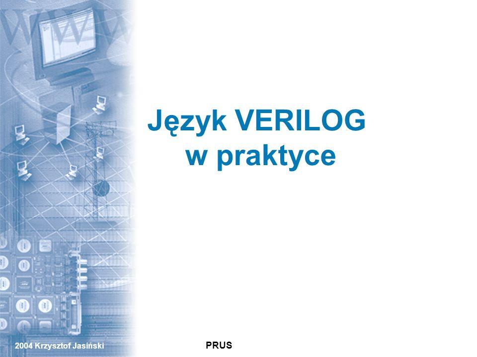 2004 Krzysztof Jasiński PRUS PRUS Język VERILOG w praktyce