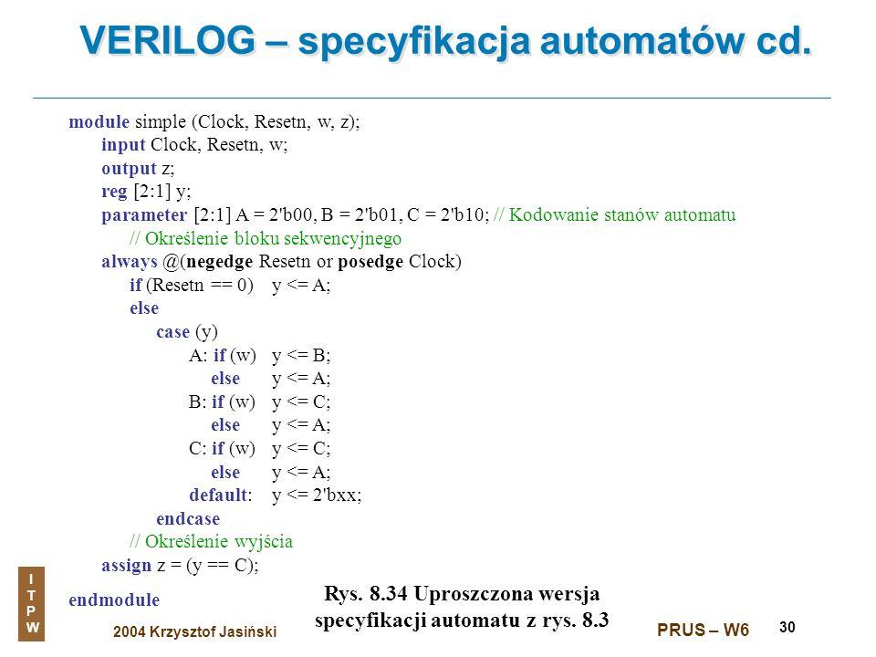 2004 Krzysztof Jasiński ITPWITPW PRUS – W6 30 VERILOG – specyfikacja automatów cd. Rys. 8.34 Uproszczona wersja specyfikacji automatu z rys. 8.3 modul