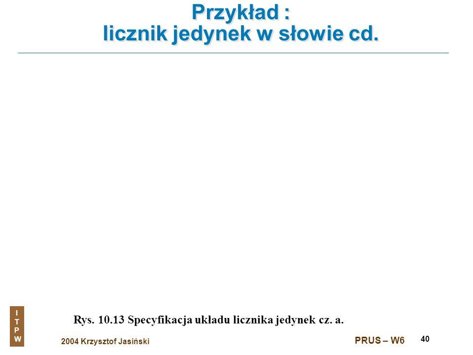 2004 Krzysztof Jasiński ITPWITPW PRUS – W6 40 Przykład : licznik jedynek w słowie cd. Rys. 10.13 Specyfikacja układu licznika jedynek cz. a.
