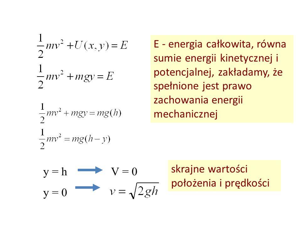 y = h y = 0 V = 0 E - energia całkowita, równa sumie energii kinetycznej i potencjalnej, zakładamy, że spełnione jest prawo zachowania energii mechani