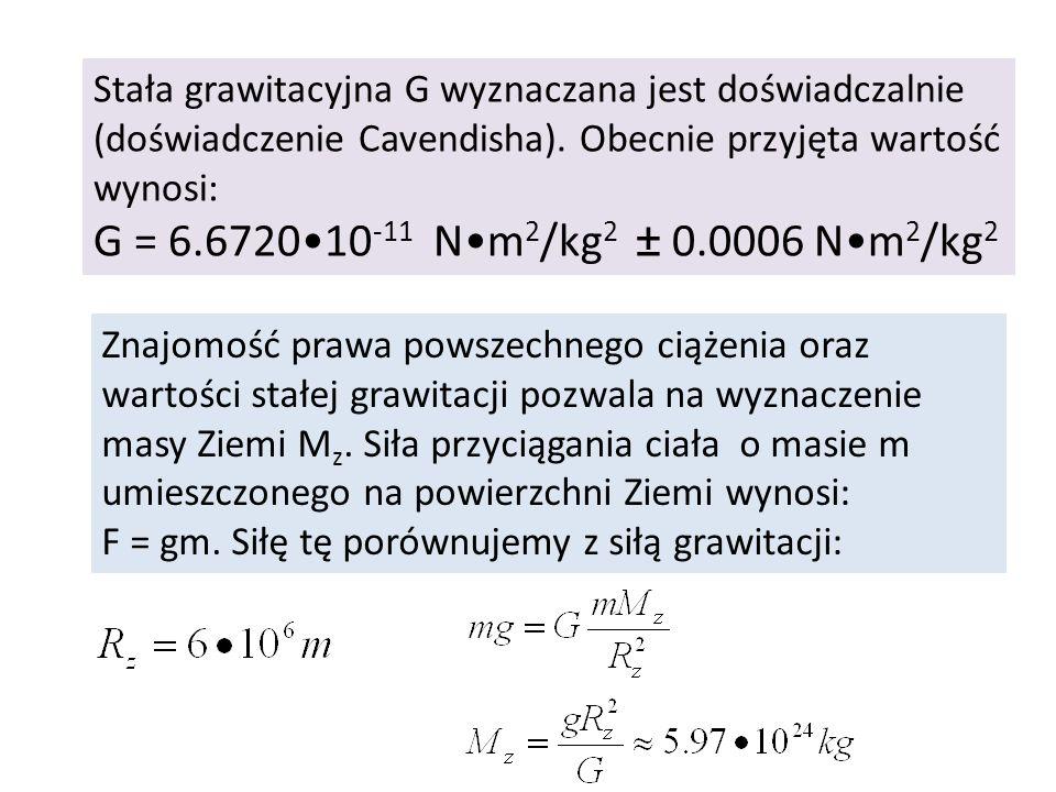 Stała grawitacyjna G wyznaczana jest doświadczalnie (doświadczenie Cavendisha). Obecnie przyjęta wartość wynosi: G = 6.672010 -11 Nm 2 /kg 2 ± 0.0006