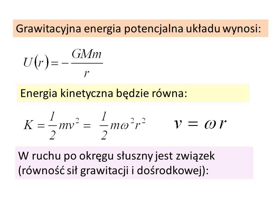 Grawitacyjna energia potencjalna układu wynosi: Energia kinetyczna będzie równa: W ruchu po okręgu słuszny jest związek (równość sił grawitacji i dośr