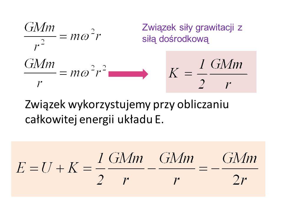 Związek wykorzystujemy przy obliczaniu całkowitej energii układu E. Związek siły grawitacji z siłą dośrodkową