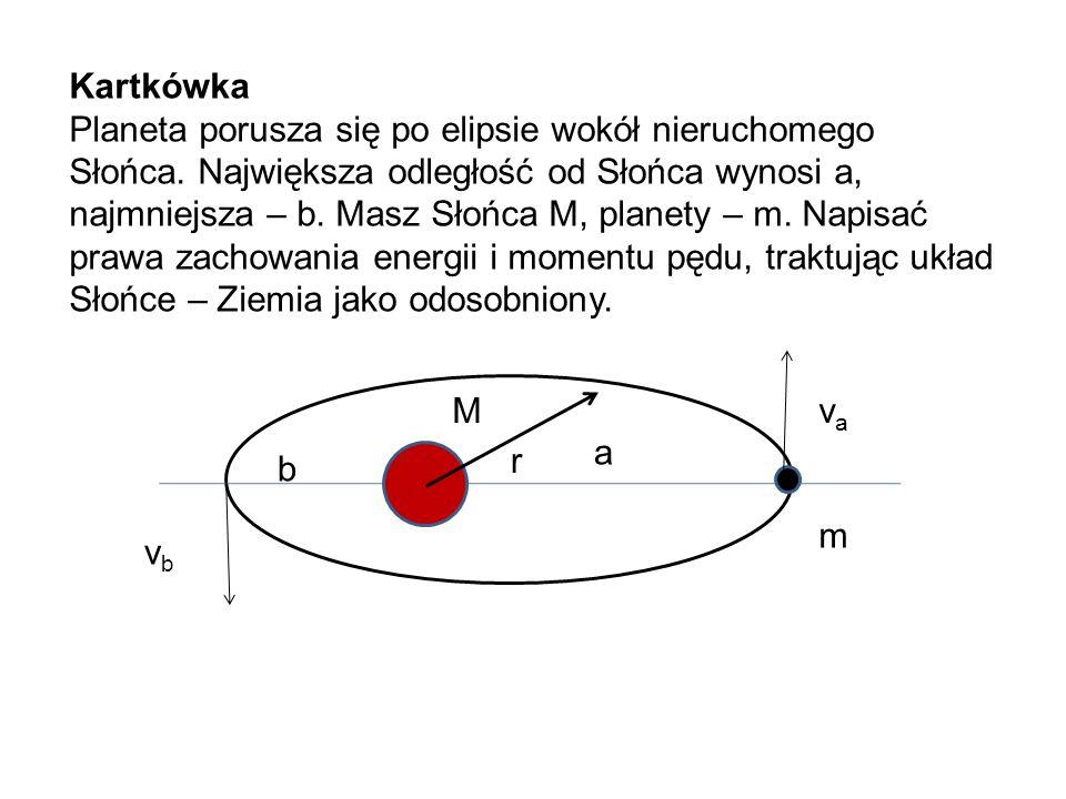 Kartkówka Planeta porusza się po elipsie wokół nieruchomego Słońca. Największa odległość od Słońca wynosi a, najmniejsza – b. Masz Słońca M, planety –