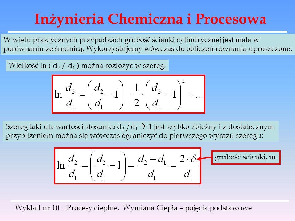 Inżynieria Chemiczna i Procesowa Wykład nr 10 : Procesy cieplne. Wymiana Ciepła – pojęcia podstawowe W wielu praktycznych przypadkach grubość ścianki