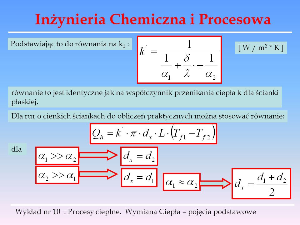 Inżynieria Chemiczna i Procesowa Wykład nr 10 : Procesy cieplne. Wymiana Ciepła – pojęcia podstawowe Podstawiając to do równania na k 1 : równanie to