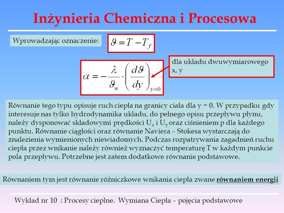 Inżynieria Chemiczna i Procesowa Wykład nr 10 : Procesy cieplne. Wymiana Ciepła – pojęcia podstawowe Wprowadzając oznaczenie: dla układu dwuwymiaroweg