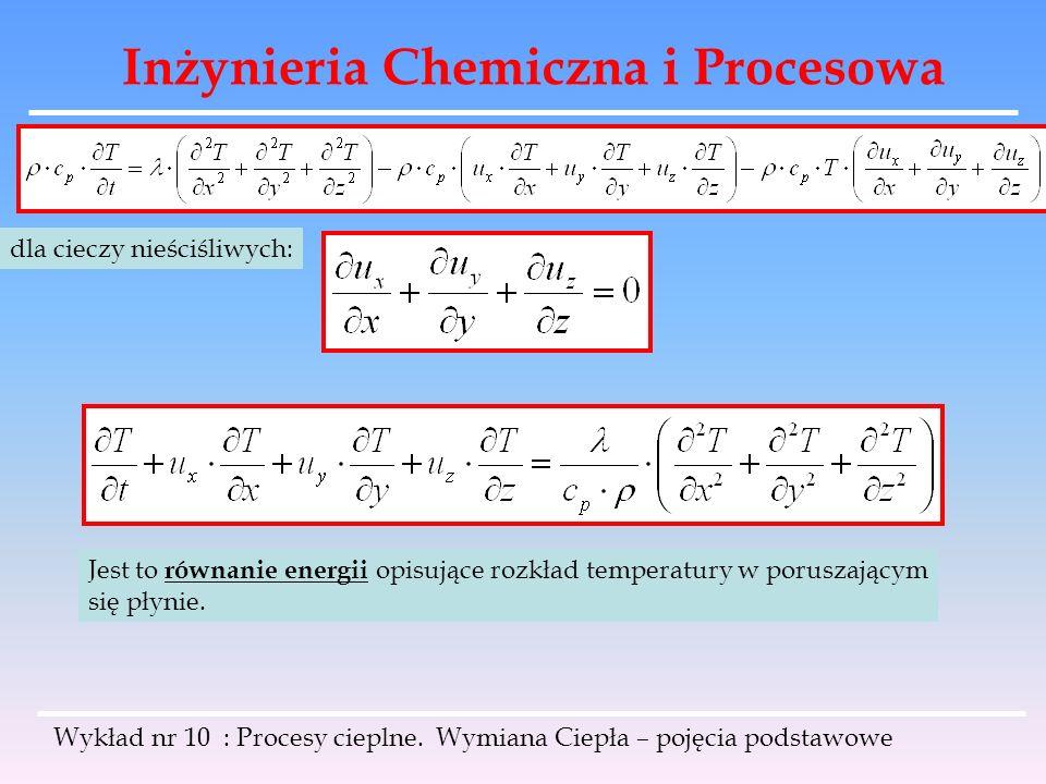 Inżynieria Chemiczna i Procesowa Wykład nr 10 : Procesy cieplne. Wymiana Ciepła – pojęcia podstawowe dla cieczy nieściśliwych: Jest to równanie energi