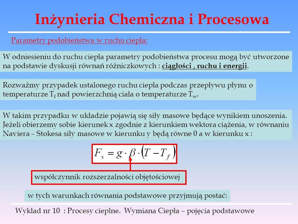 Inżynieria Chemiczna i Procesowa Wykład nr 10 : Procesy cieplne. Wymiana Ciepła – pojęcia podstawowe Parametry podobieństwa w ruchu ciepła: W odniesie