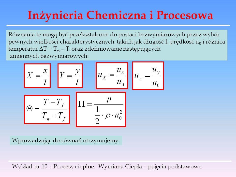Inżynieria Chemiczna i Procesowa Wykład nr 10 : Procesy cieplne. Wymiana Ciepła – pojęcia podstawowe Równania te mogą być przekształcone do postaci be