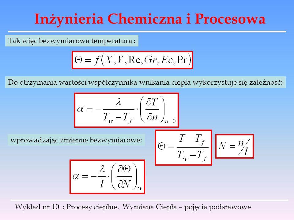 Inżynieria Chemiczna i Procesowa Wykład nr 10 : Procesy cieplne. Wymiana Ciepła – pojęcia podstawowe Tak więc bezwymiarowa temperatura : Do otrzymania
