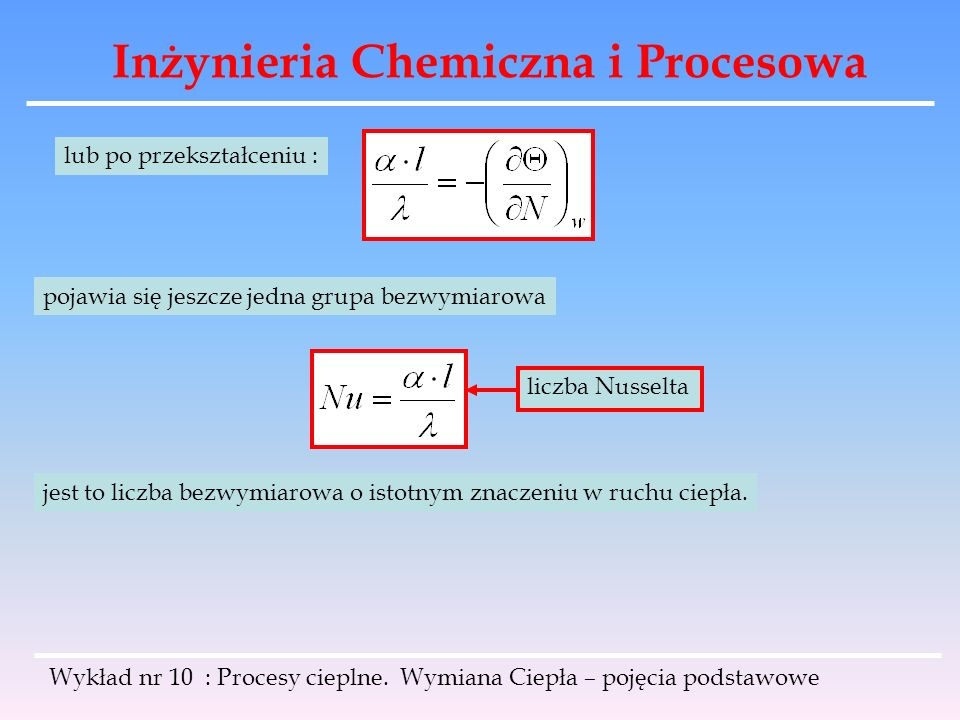 Inżynieria Chemiczna i Procesowa Wykład nr 10 : Procesy cieplne. Wymiana Ciepła – pojęcia podstawowe lub po przekształceniu : pojawia się jeszcze jedn