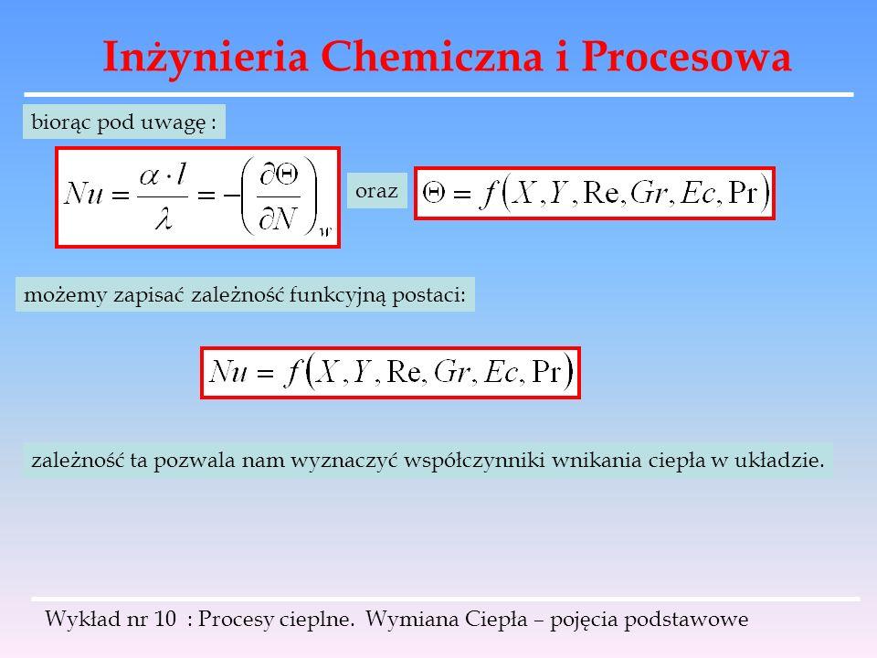 Inżynieria Chemiczna i Procesowa Wykład nr 10 : Procesy cieplne. Wymiana Ciepła – pojęcia podstawowe biorąc pod uwagę : oraz możemy zapisać zależność