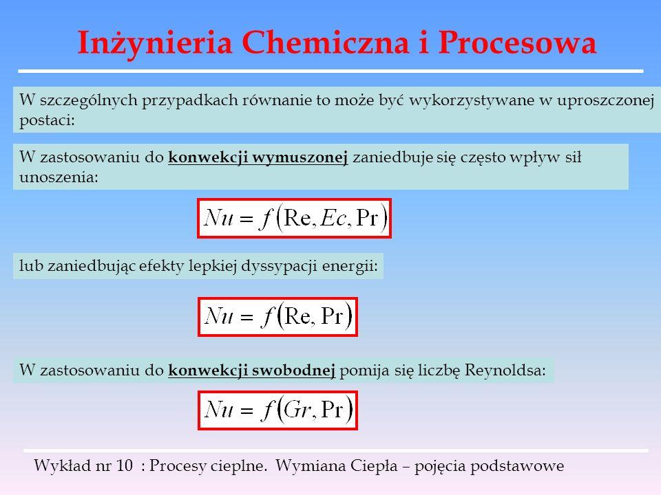 Inżynieria Chemiczna i Procesowa Wykład nr 10 : Procesy cieplne. Wymiana Ciepła – pojęcia podstawowe W szczególnych przypadkach równanie to może być w