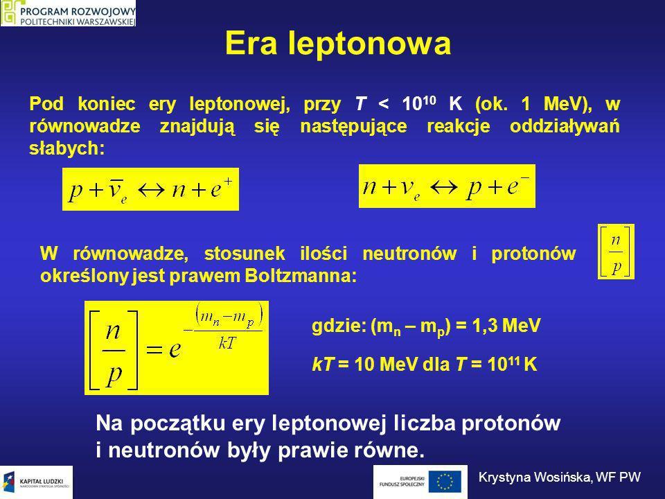 Era leptonowa Na początku ery leptonowej liczba protonów i neutronów były prawie równe. gdzie: (m n – m p ) = 1,3 MeV W równowadze, stosunek ilości ne