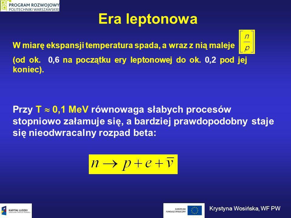 Era leptonowa W miarę ekspansji temperatura spada, a wraz z nią maleje (od ok. 0,6 na początku ery leptonowej do ok. 0,2 pod jej koniec). Przy T 0,1 M