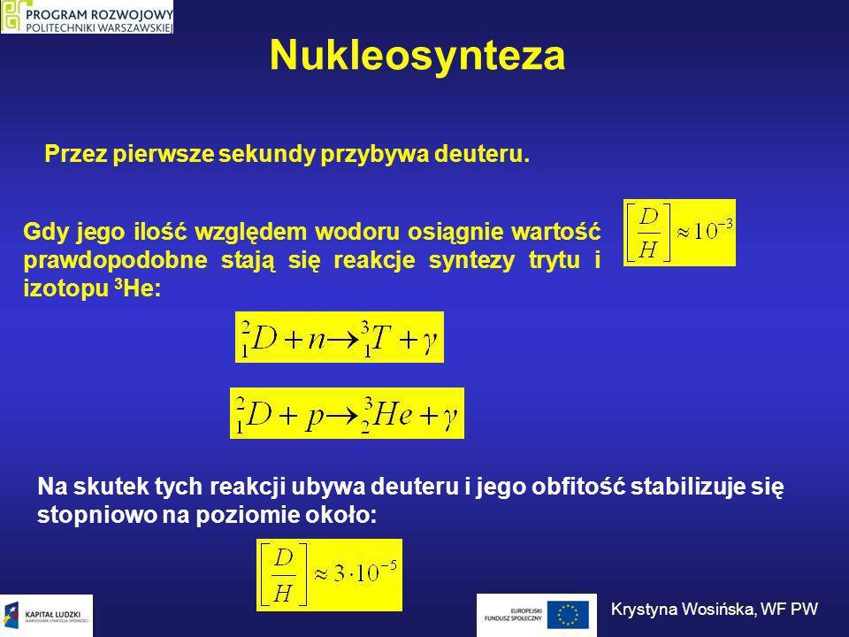 Nukleosynteza Przez pierwsze sekundy przybywa deuteru. Na skutek tych reakcji ubywa deuteru i jego obfitość stabilizuje się stopniowo na poziomie okoł
