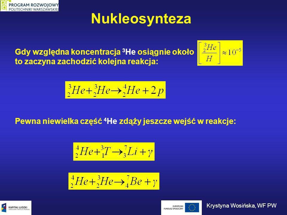 Nukleosynteza Pewna niewielka część 4 He zdąży jeszcze wejść w reakcje: Gdy względna koncentracja 3 He osiągnie około to zaczyna zachodzić kolejna rea