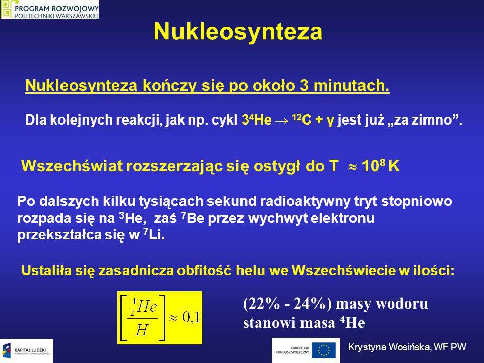 Nukleosynteza Dla kolejnych reakcji, jak np. cykl 3 4 He 12 C + γ jest już za zimno. Nukleosynteza kończy się po około 3 minutach. Wszechświat rozszer