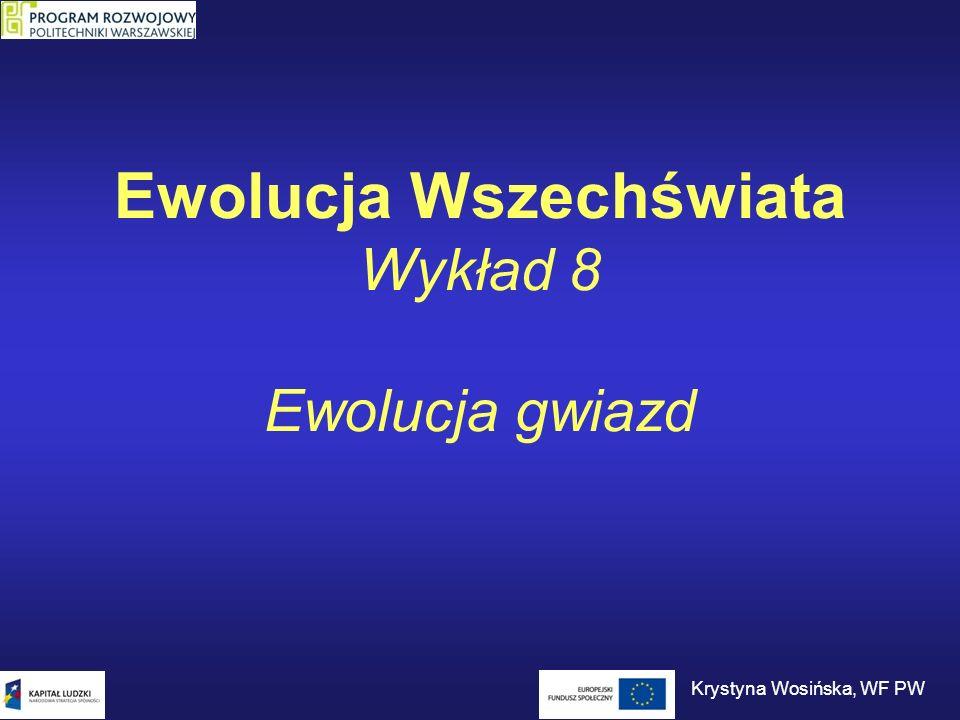 Ewolucja Wszechświata Wykład 8 Ewolucja gwiazd Krystyna Wosińska, WF PW