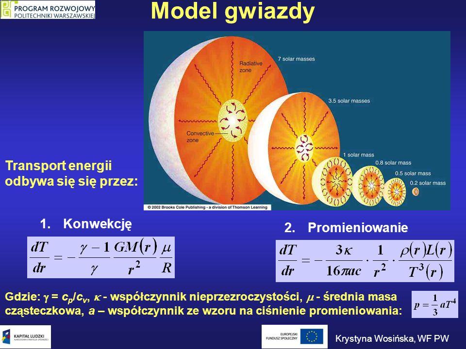 Model gwiazdy Transport energii odbywa się się przez: 1.Konwekcję 2.Promieniowanie Gdzie: = c p /c v, - współczynnik nieprzezroczystości, - średnia ma