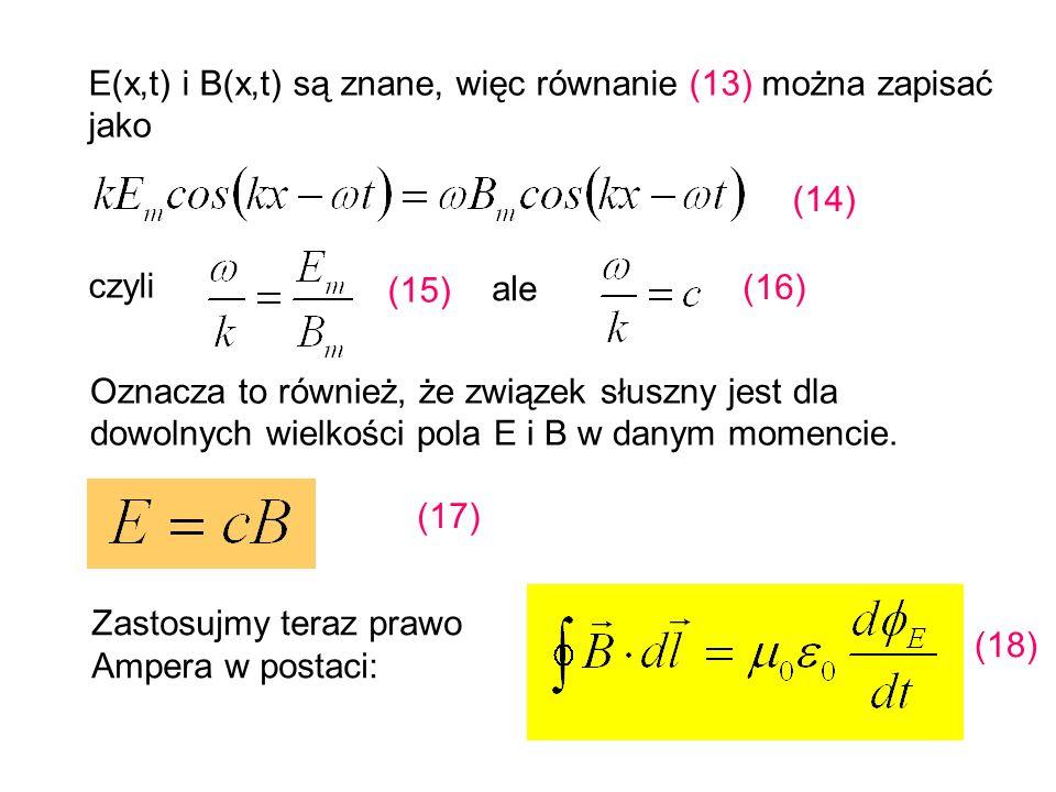 E(x,t) i B(x,t) są znane, więc równanie (13) można zapisać jako (14) czyli (15) ale (16) Oznacza to również, że związek słuszny jest dla dowolnych wie