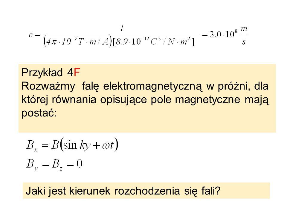 Przykład 4F Rozważmy falę elektromagnetyczną w próżni, dla której równania opisujące pole magnetyczne mają postać: Jaki jest kierunek rozchodzenia się